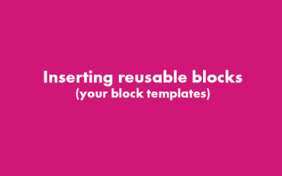 Inserting Reusable Blocks (Block Templates) – WordPress Gutenberg