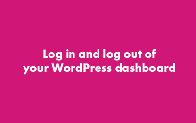 Log In and Log Out of your WordPress Dashboard